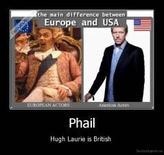 Phail - Hugh Laurie is British