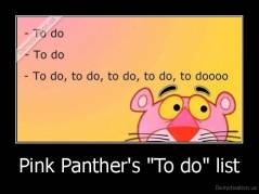 "Pink Panther's ""To do"" list -"