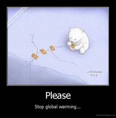 Please - Stop global warming...