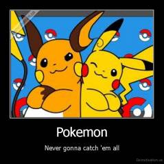 Pokemon - Never gonna catch 'em all