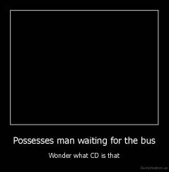 Possesses man waiting for the bus - Wonder what CD is that