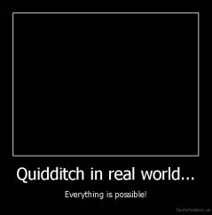 Quidditch in real world... - Everything is possible!