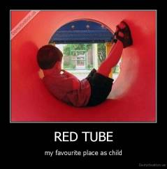 RED TUBE - my favourite place as child