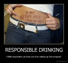 RESPONSIBLE DRINKING - A little preparation can keep you from waking up teen pregnant