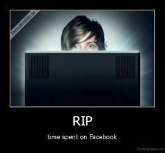 RIP - time spent on Facebook