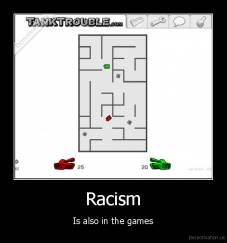 Racism - Is also in the games