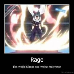Rage - The world's best and worst motivator