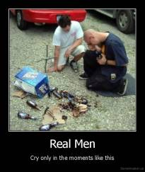 Real Men - Cry only in the moments like this
