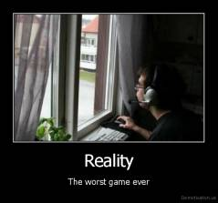 Reality - The worst game ever