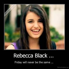 Rebecca Black ...  - Friday will never be the same ...