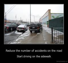 Reduce the number of accidents on the road - Start driving on the sidewalk