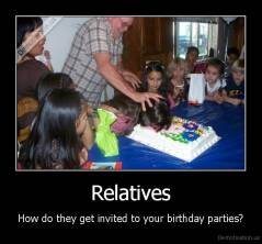 Relatives - How do they get invited to your birthday parties?