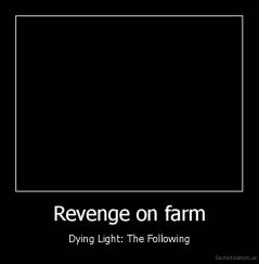 Revenge on farm - Dying Light: The Following