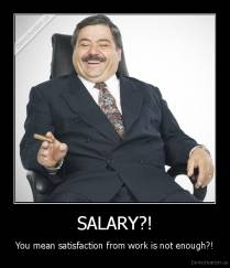 SALARY?! - You mean satisfaction from work is not enough?!