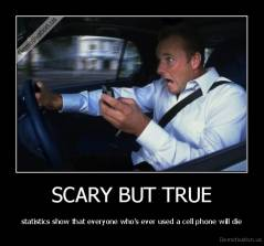 SCARY BUT TRUE - statistics show that everyone who's ever used a cell phone will die