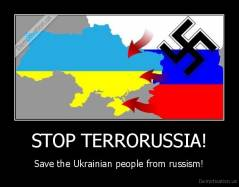 STOP TERRORUSSIA! - Save the Ukrainian people from russism!