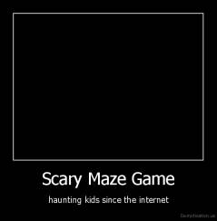 Scary Maze Game - haunting kids since the internet