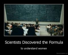 Scientists Discovered the Formula - to understand women