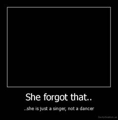 She forgot that.. - ..she is just a singer, not a dancer