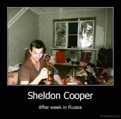 Sheldon Cooper - After week in Russia