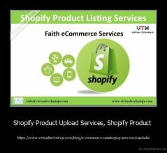 Shopify Product Upload Services, Shopify Product  -  https://www.virtualtechninja.com/blog/e-commerce-cataloging-services/capitalizi