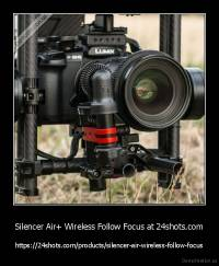 Silencer Air+ Wireless Follow Focus at 24shots.com - https://24shots.com/products/silencer-air-wireless-follow-focus