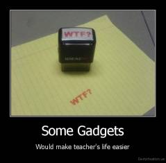 Some Gadgets - Would make teacher's life easier