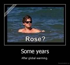 Some years - After global warming.