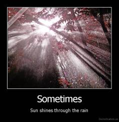 Sometimes - Sun shines through the rain