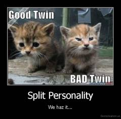 Split Personality - We haz it...