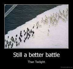Still a better battle - Than Twilight