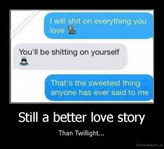 Still a better love story - Than Twillight...