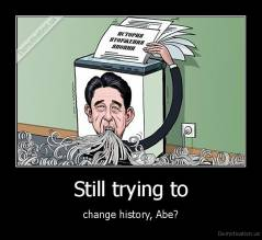 Still trying to - change history, Abe?