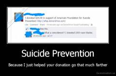 Suicide Prevention - Because I just helped your donation go that much farther