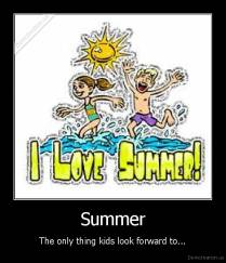 Summer - The only thing kids look forward to...