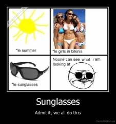 Sunglasses - Admit it, we all do this