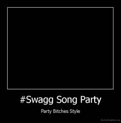 #Swagg Song Party - Party Bitches Style