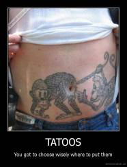 TATOOS - You got to choose wisely where to put them