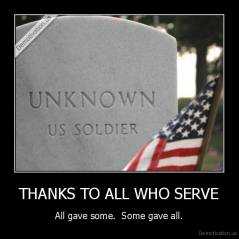 THANKS TO ALL WHO SERVE - All gave some.  Some gave all.