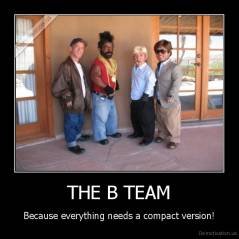 THE B TEAM - Because everything needs a compact version!