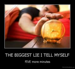 THE BIGGEST LIE I TELL MYSELF - FIVE more minutes
