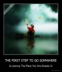 THE FIRST STEP TO GO SOMWHERE - Is Leaving The Place You Are Already In