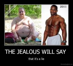 THE JEALOUS WILL SAY  - that it's a lie