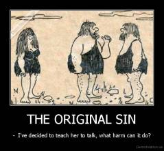 THE ORIGINAL SIN - -  I've decided to teach her to talk, what harm can it do?