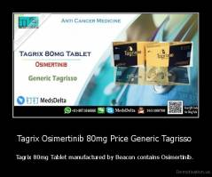 Tagrix Osimertinib 80mg Price Generic Tagrisso  - Tagrix 80mg Tablet manufactured by Beacon contains Osimertinib.