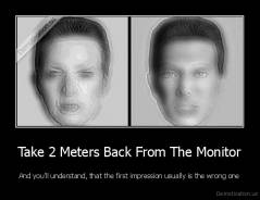 Take 2 Meters Back From The Monitor - And you'll understand, that the first impression usually is the wrong one
