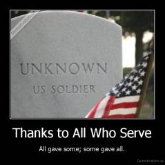 Thanks to All Who Serve - All gave some; some gave all.