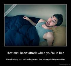 That mini heart attack when you're in bed - Almost asleep and suddenly you get that strange falling sensation