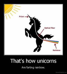 That's how unicorns - Are farting rainbow.