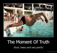 The Moment Of Truth - Short, heavy and very painful
